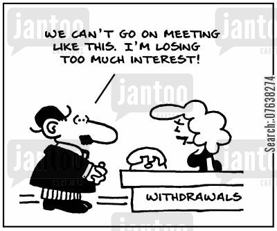 building society cartoon humor: 'We can't go on meeting like this. I'm losing too much interest.'