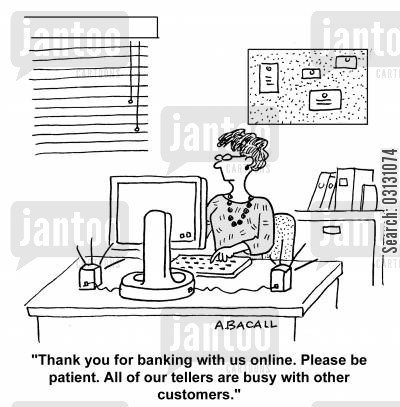 phone systems cartoon humor: Thank you for banking with us online. Please be patient. All our tellers are busy with other customers.