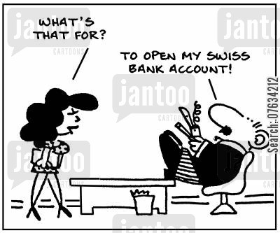 ffices cartoon humor: 'What's that for?' 'To open my Swiss bank account!'