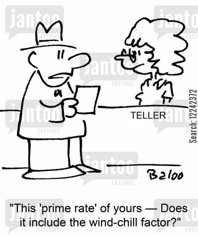 prime rate cartoon humor: 'This 'prime rate' of yours -- does it include the wind-chill factor?'