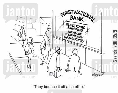 savers cartoon humor: 'They bounce it off a satellite.'
