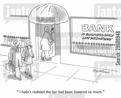 financial crisis cartoon humor: I hadn't realized the bar had been lowered so much.'
