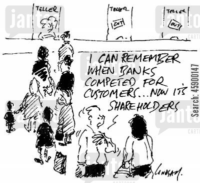 credit crises cartoon humor: 'I can remember when banks competed for customers...Now its shareholders.'