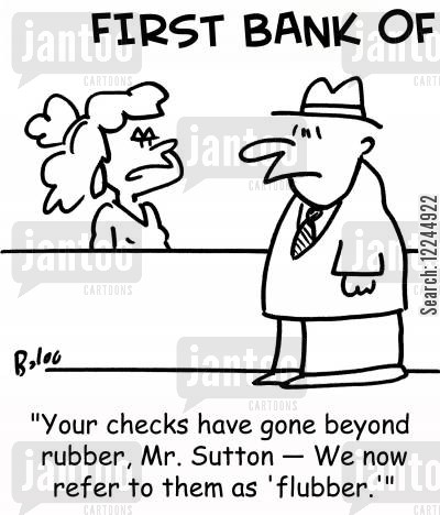 bouncing checks cartoon humor: 'Your checks have gone beyond rubber, Mr. Sutton -- We now refer to them as 'flubber.''