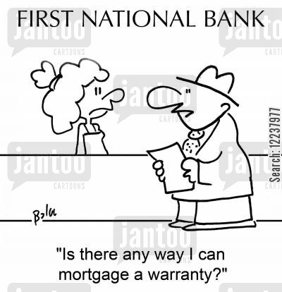 national bank cartoon humor: FIRST NATIONAL BANK Is there any way I can mortgage a warranty?