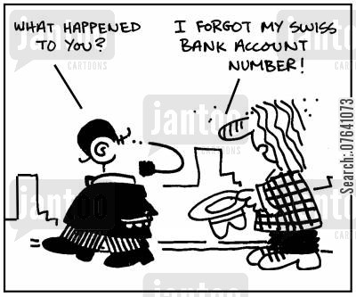 sob story cartoon humor: 'What happened to you?' - 'I forgot my Swiss bank account number.'