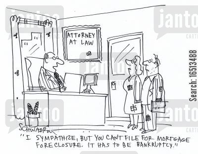 mortgage forclosure cartoon humor: 'I sympathize, but you can't file for mortgage forclosure. It has to be bankruptcy.'