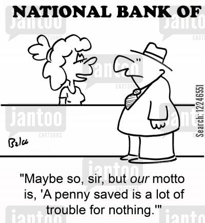 penny saved cartoon humor: 'Maybe so, sir, but our motto is, 'A penny saved is a lot of trouble for nothing.''