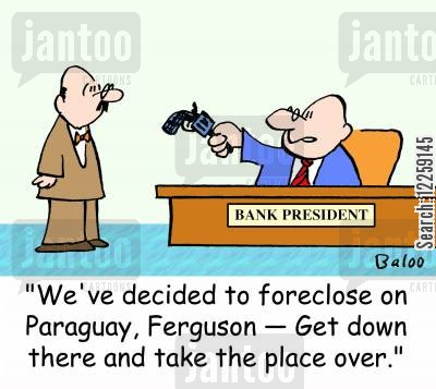 foreclosure cartoon humor: 'We've decided to foreclose on Paraguay, Ferguson -- Get down there and take the place over.'
