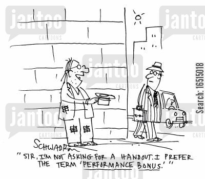 asking for money cartoon humor: 'Sir, I'm not asking for a handout. I prefer the term 'performance bonus'.'