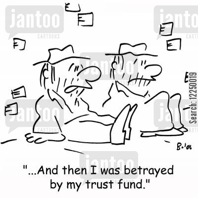 trust funds cartoon humor: '...And then I was betrayed by my trust fund.'