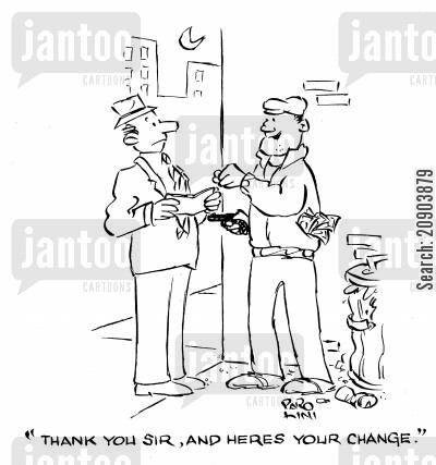 professional beggars cartoon humor: 'Thank you Sir, and here's your change.'