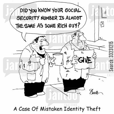 social security number cartoon humor: A Case of Mistaken Identity Theft - 'Did you know your social security number is almost the same as some rich guy?'