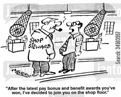 shop stewards cartoon humor: After the latest pay bonus and benefit awards you've won, I've decided to join you on the shop floor.