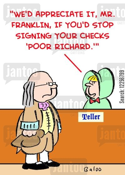 bank note cartoon humor: 'We'd appreciate it, Mr. Franklin, if you'd stop signing your checks 'Poor Richard.''