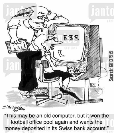 office bet cartoon humor: 'This may be an old computer, but it won the football office pool again and wants the money deposited in its Swiss bank account.'