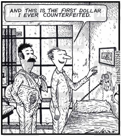 fraudster cartoon humor: Prisoner: 'And this is the first dollar i ever counterfeited.'