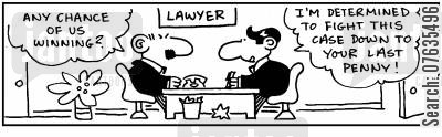 court fees cartoon humor:  I am determined to fight your case down to your last penny.