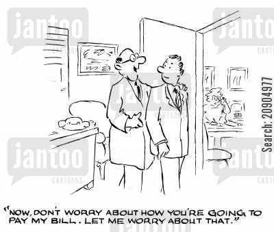 big bills cartoon humor: 'Now, don't worry about how you're going to pay my bill...let me worry about that.'