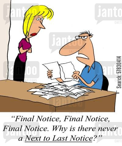 bankrupted cartoon humor: 'Final Notice, Final Notice, Final Notice. Why is there never a Next to Last Notice?'