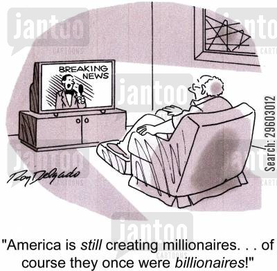 anchorman cartoon humor: 'America is still creating millionaires... of course they once were billionaires!'