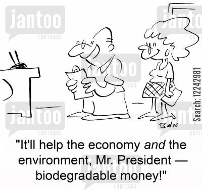 environmental issues cartoon humor: 'It'll help the economy and the environment, Mr. President -- biodegradable money!'