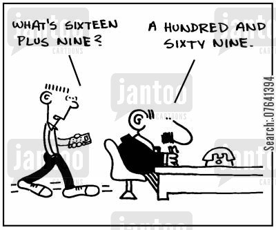 bookkeepers cartoon humor: 'What's sixteen plus nine?' - 'A hundred and sixty nine.'