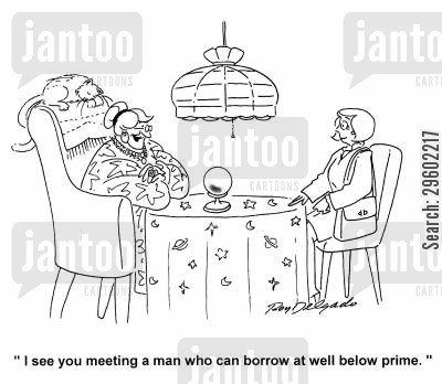pros cartoon humor: 'I see you meeting a man who can borrow at well below prime.'