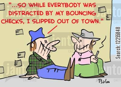 bouncing checks cartoon humor: '...So while everybody was distracted by my bouncing checks, I slipped out of town.'