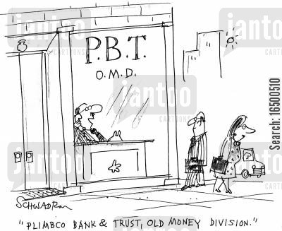 old money cartoon humor: Plimbco Bank & Trust, old money division.