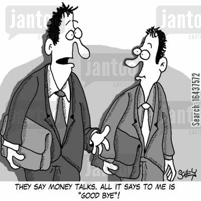 financial advise cartoon humor: 'They say money talks. All it says to me is 'Good Bye'.'
