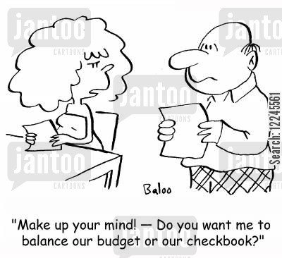 check cartoon humor: 'Make up your mind! -- Do you want me to balance our budget or our checkbook?'