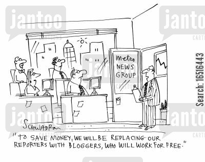 internet blogging cartoon humor: 'To save money we will be replacing our reporters with bloggers, who will work for free.'