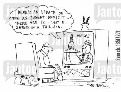 owing cartoon humor: 'Here's an update on the U.S. budget deficit... there are 12 -- not 11 -- zeroes in a trillion.'
