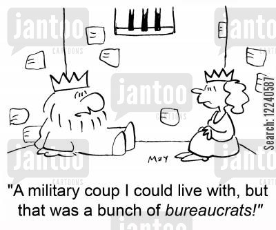 military coup cartoon humor: 'A military coup I could live with, but that was a bunch of bureaucrats!'