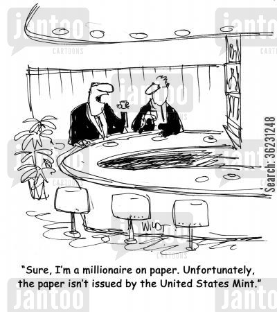 issued cartoon humor: 'Sure, I'm a millionaire on paper. Unfortunately, the paper isn't issued by the United States Mint.'