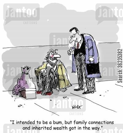 homeless peoples cartoon humor: I intended to be a bum, but family connections and inherited wealth got in the way.