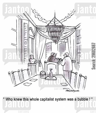 bubbles cartoon humor: 'Who knew this whole capitalist system was a bubble!'