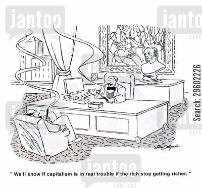 notify cartoon humor: 'We'll know if capitalism is in real trouble if the rich stop getting richer.'
