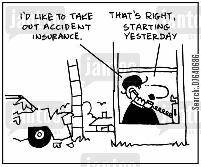 pay out cartoon humor: 'I'd like to take out accident insurance. That's right, starting yesterday.'