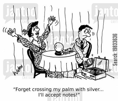 palm reading cartoon humor: 'Forget crossing my palm with silver... I'll accept notes!'