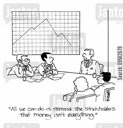 stockholder cartoon humor: 'All we can do is remind the stockholders that money isn't everything.'