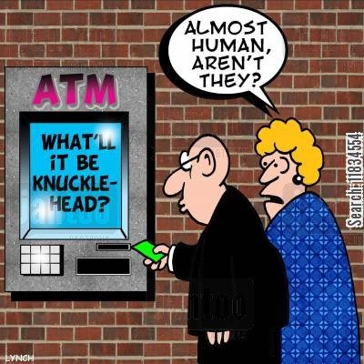 atms cartoon humor: 'Almost human, aren't they?'