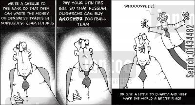 charity donation cartoon humor: Write a cheque to the Bank so that they can waste your money on derivatives trades in portuguese clam futures...Pay your utilities so that Russian oligarchs can buy another football team...Or give a little to charity and make the world a better place.