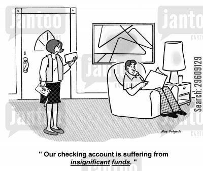 funded cartoon humor: 'Our checking account is suffering from insignificant funds.'