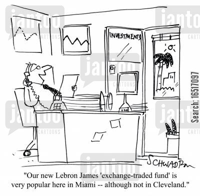 lebron james cartoon humor: 'Our new Lebron James 'exchange-traded fund' is very popular here in Miami -- although not in Cleveland.'
