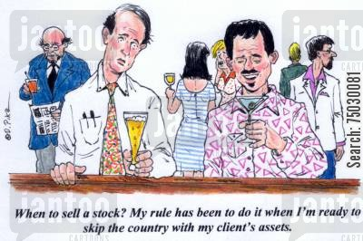 swindle cartoon humor: 'When to sell a stock? My rule has been to do it when I'm ready to skip the country with my client's assets.'