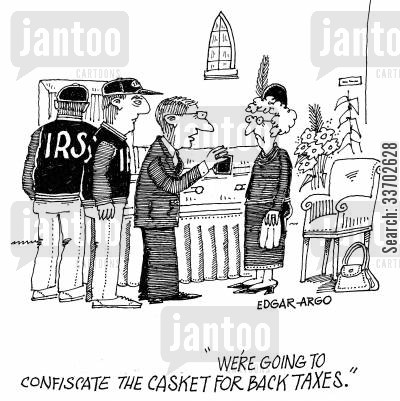 confiscating cartoon humor: 'We're going to confiscate the casket for back taxes.'