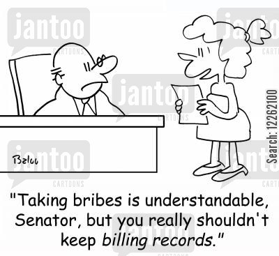 american politican cartoon humor: 'Taking bribes is understandable, Senator, but you really shouldn't keep billing records.'