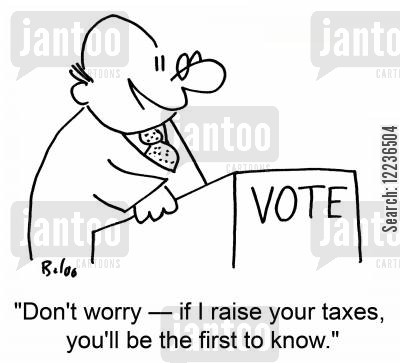 tax raise cartoon humor: 'Don't worry -- if I raise your taxes, you'll be the first to know.'